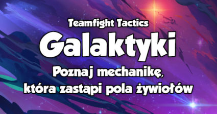Teamfight Tactics (TFT): Galaktyki (Galaxies)