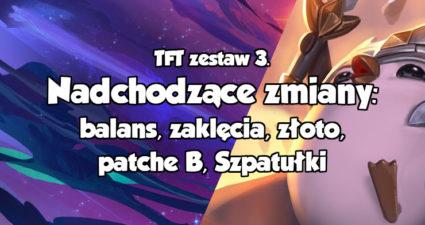 3. zestaw TFT wprowadzi spore zmiany w balansie rozgrywki, systemie zaklęć... Poznaj nadchodzące zmiany w grze
